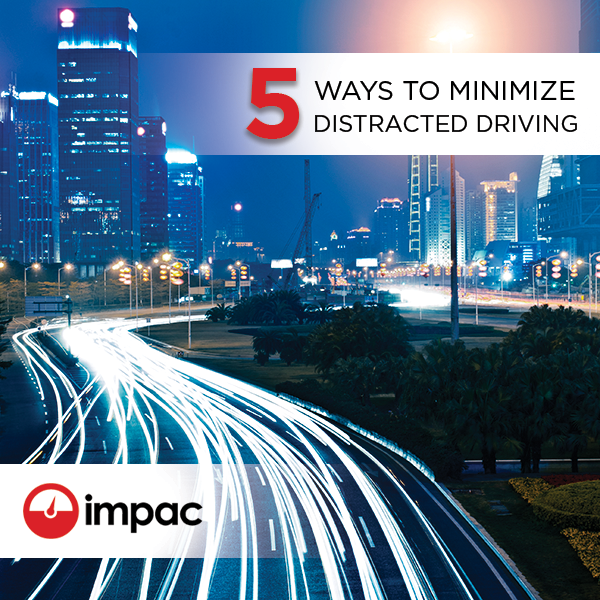 5 Ways to Minimize Distracted Driving - Impac